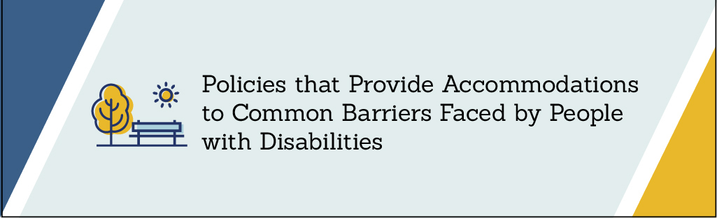 Policies that Provide Accommodations to Common Barriers Faced by People with Disabilities. Click to view PDF.